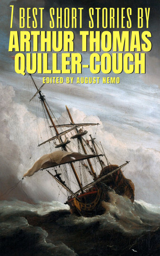 Arthur Quiller-Couch, August Nemo: 7 best short stories by Arthur Thomas Quiller-Couch