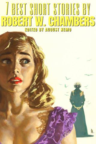 Robert W. Chambers, August Nemo: 7 best short stories by Robert W. Chambers