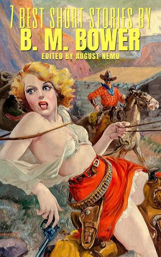 B. M. Bower, August Nemo: 7 best short stories by B. M. Bower