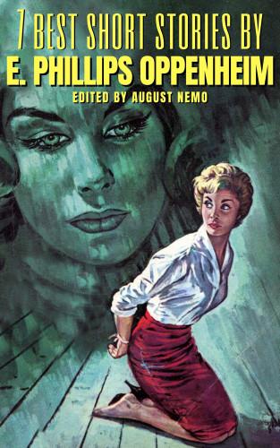 E. Phillips Oppenheim, August Nemo: 7 best short stories by E. Phillips Oppenheim