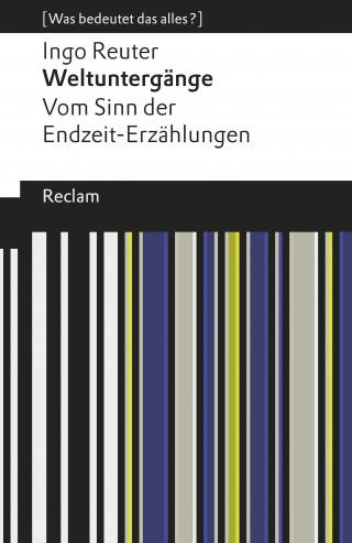 Ingo Reuter: Weltuntergänge. Vom Sinn der Endzeit-Erzählungen