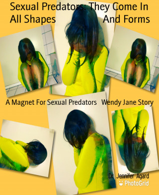 Dr. Jennifer Agard: Sexual Predators: They Come In All Shapes And Forms