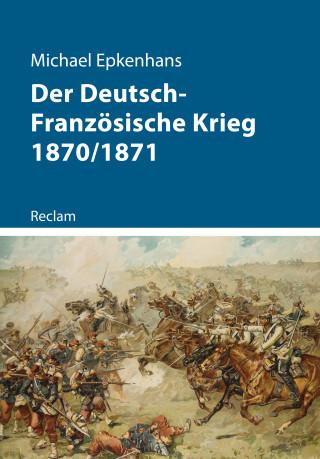 Michael Epkenhans: Der Deutsch-Französische Krieg 1870/1871