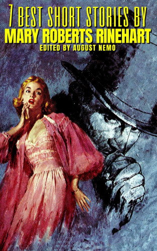 Mary Roberts Rinehart, August Nemo: 7 best short stories by Mary Roberts Rinehart