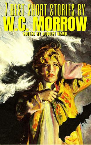 W. C. Morrow, August Nemo: 7 best short stories by W.C. Morrow