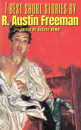 R. Austin Freeman, August Nemo: 7 best short stories by R. Austin Freeman