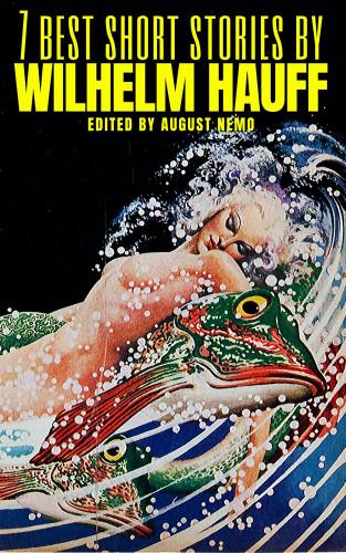 Wilhelm Hauff, August Nemo: 7 best short stories by Wilhelm Hauff