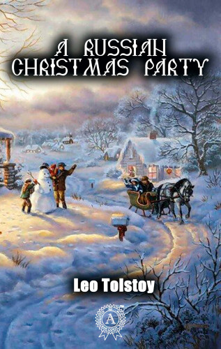 Leo Tolstoy: A Russian Christmas Party