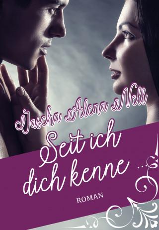 Jascha Alena Nell: Seit ich dich kenne ...