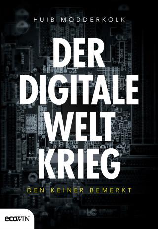 Huib Modderkolk: Der digitale Weltkrieg, den keiner bemerkt