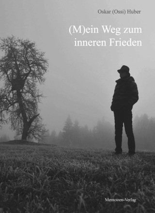Oskar (Ossi) Huber: (M)ein Weg zum inneren Frieden