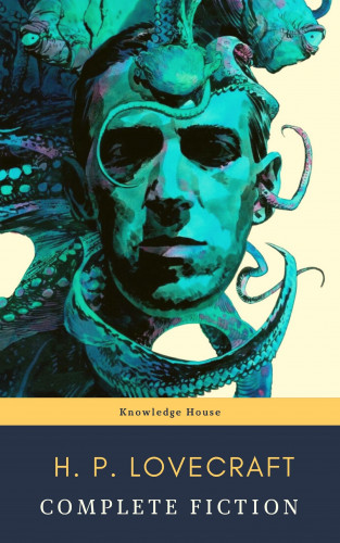 H. P. Lovecraft, knowledge house: The Complete Fiction of H. P. Lovecraft: At the Mountains of Madness, The Call of Cthulhu