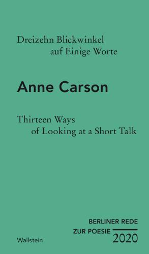 Anne Carson: Dreizehn Blickwinkel auf Einige Worte / Thirteen Ways of Looking at a Short Talk