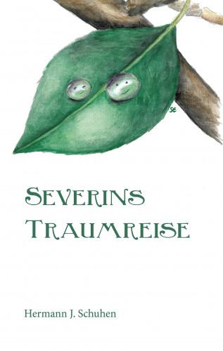 Hermann J. Schuhen: Severins Traumreise