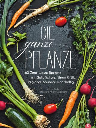 Susann Kreihe: Die ganze Pflanze - 50 geniale vegetarische Rezepte zu allen essbaren Teilen von Obst und Gemüse