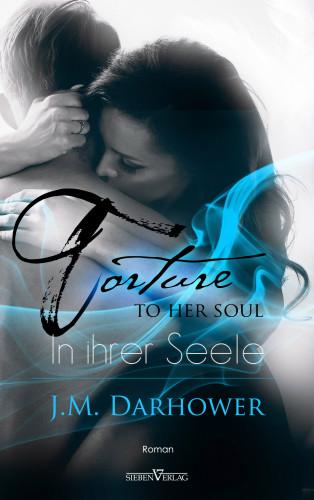 J.M. Darhower: Torture to her soul - In ihrer Seele