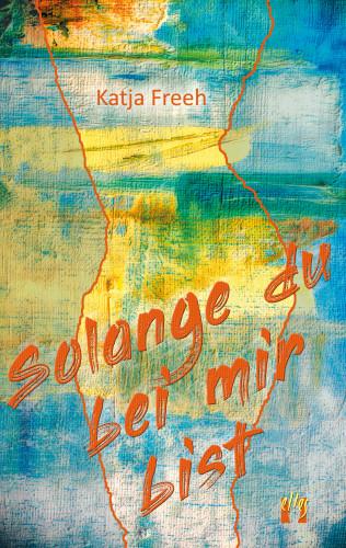 Katja Freeh: Solange du bei mir bist