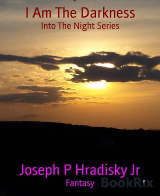 Joseph P Hradisky Jr: I Am The Darkness