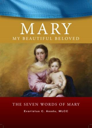 Evaristus Chibuzo Asadu: Mary My Beautiful Beloved - The Seven Words of Mary