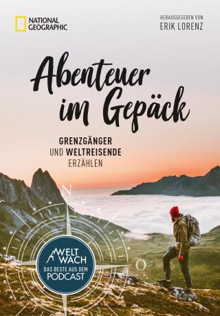Erik Lorenz: Abenteuer im Gepäck: Grenzgänger und Weltreisende erzählen.