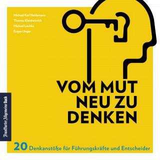 Michael Karl Heidemann, Thomas Kleinheinrich, Michael Lischka, Eugen Unger: Vom Mut neu zu denken