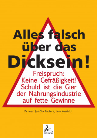 Dr. med. Jan-Dirk Fauteck, Imre Kusztrich: Alles falsch über das Dicksein!