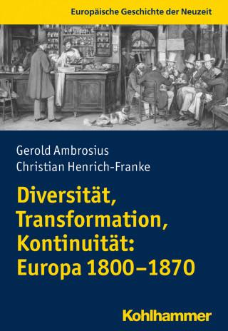 Gerold Ambrosius, Christian Henrich-Franke: Diversität, Transformation, Kontinuität: Europa 1800-1870