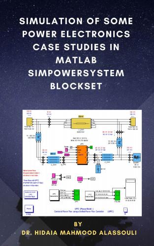 Dr. Hidaia Mahmood Alassouli: Simulation of Some Power Electronics Case Studies in Matlab Simpowersystem Blockset