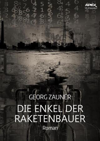 Georg Zauner: DIE ENKEL DER RAKETENBAUER