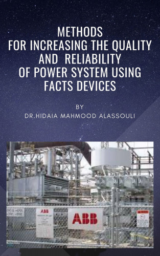 Dr. Hidaia Mahmood Alassouli: Methods for Increasing the Quality and Reliability of Power System Using FACTS Devices