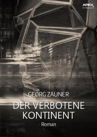 Georg Zauner: DER VERBOTENE KONTINENT
