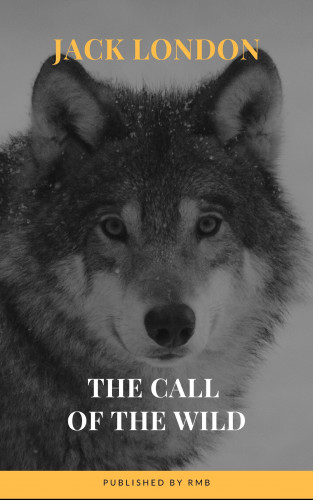 Jack London, RMB: The Call of the Wild: The Original Classic Novel