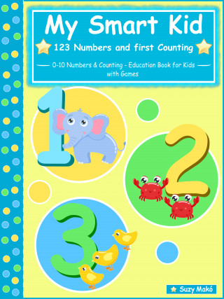 Suzy Makó: My Smart Kid - 123 Numbers and First Counting