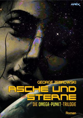 George Zebrowski: ASCHE UND STERNE - DIE OMEGA-PUNKT-TRILOGIE