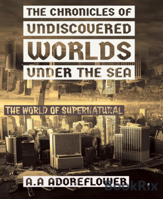 Anna Anne Adoreflower: The Chronicles of Undiscovered Worlds Under the Sea