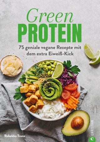 Rebekka Trunz: Kochbuch: Green Protein - 50 geniale vegane Rezepte mit Linsen, Erbsen, Bohnen und Co.
