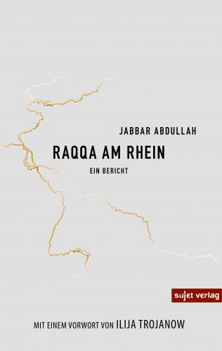 Jabbar Abdullah: Raqqa an Rhein