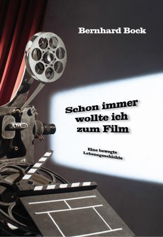 Bernhard Bock: Schon immer wollte ich zum Film