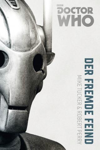 Bernd Sambale, Mike Tucker, Robert Perry: Doctor Who Monster-Edition 2: Der fremde Feind