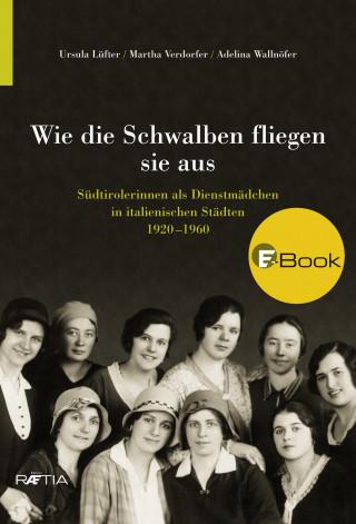 Ursula Lüfter, Martha Verdorfer, Adelina Wallnöfer: Wie die Schwalben fliegen sie aus