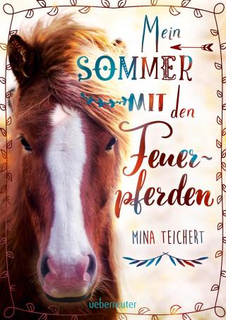 Mina Teichert: Mein Sommer mit den Feuerpferden