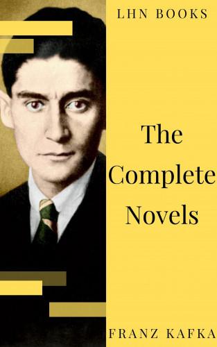 Franz Kafka, LHN Books: Franz Kafka: The Complete Novels