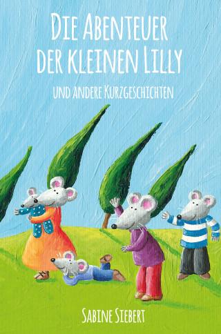 Sabine Siebert: Die Abenteuer der kleinen Lilly und andere Kurzgeschichten