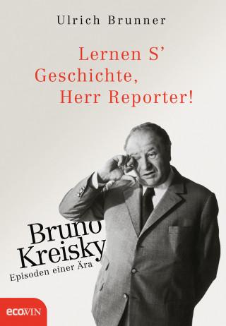 Ulrich Brunner: Lernen S' Geschichte, Herr Reporter!