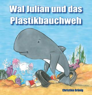 Christina Grünig: Wal Julian und das Plastikbauchweh