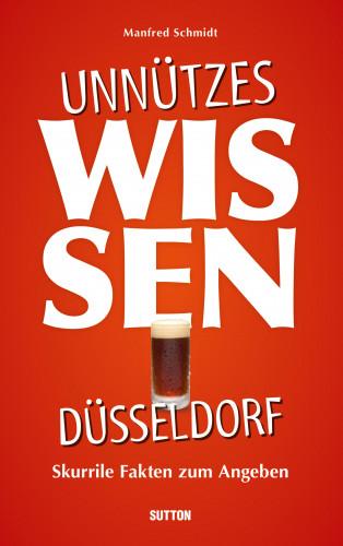 Manfred Schmidt: Unnützes Wissen Düsseldorf.