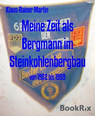 Klaus-Rainer Martin: Meine Zeit als Bergmann im Steinkohlenbergbau