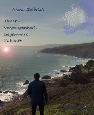 Akina Zolbitzk: Timer-Vergangenheit, Gegenwart, Zukunft