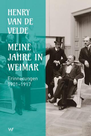 Henry van de Velde: Meine Jahre in Weimar