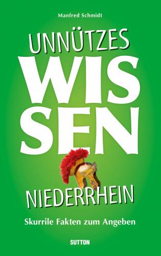 Manfred Schmidt: Unnützes Wissen Niederrhein.